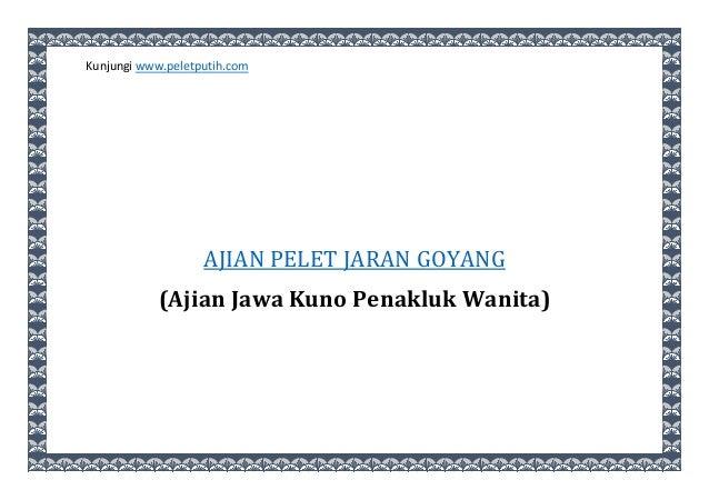 Kunjungi www.peletputih.com AJIAN PELET JARAN GOYANG (Ajian Jawa Kuno Penakluk Wanita)