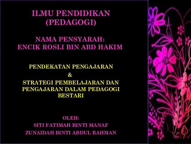 ILMU PENDIDIKAN      (PEDAGOGI)    NAMA PENSYARAH:ENCIK ROSLI BIN ABD HAKIM   PENDEKATAN PENGAJARAN              & STRATEG...