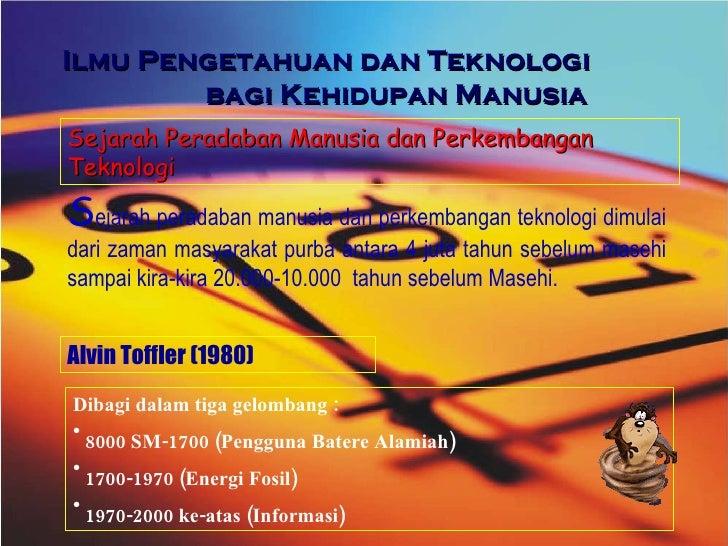 Ilmu Pengetahuan dan Teknologi  bagi Kehidupan Manusia Sejarah Peradaban Manusia dan Perkembangan Teknologi S ejarah perad...