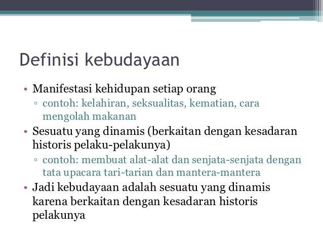 Definisi kebudayaan• Manifestasi kehidupan setiap orang ▫ contoh: kelahiran, seksualitas, kematian, cara   mengolah makana...