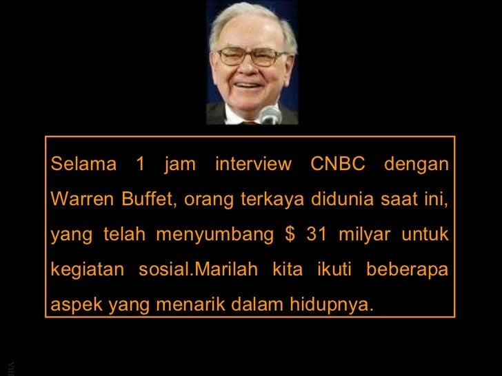 Selama 1 jam interview CNBC dengan     Warren Buffet, orang terkaya didunia saat ini,     yang telah menyumbang $ 31 milya...