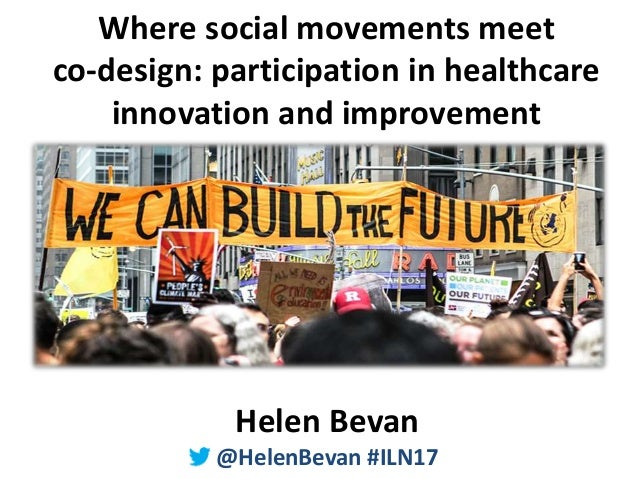 @HelenBevan #ILN17 Where social movements meet co-design: participation in healthcare innovation and improvement Helen Bev...