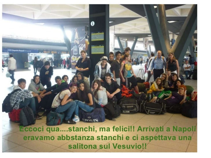 Eccoci qua....stanchi, ma felici!! Arrivati a Napoli eravamo abbstanza stanchi e ci aspettava una salitona sul Vesuvio!!
