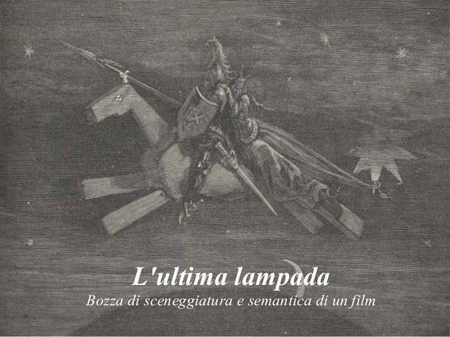 L'ultima lampada Bozza di sceneggiatura e semantica di un film