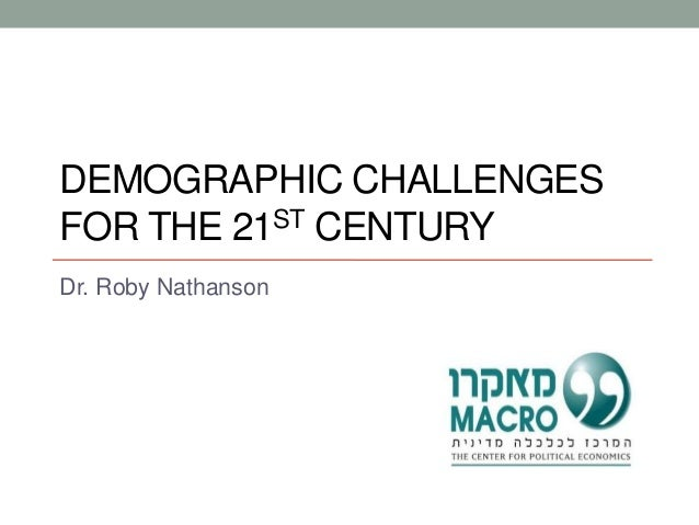 DEMOGRAPHIC CHALLENGES FOR THE 21ST CENTURY Dr. Roby Nathanson