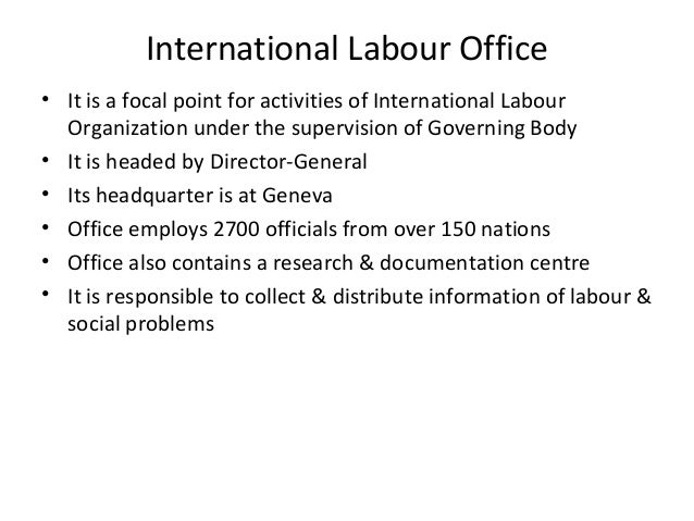 international labour organization ilo The centre is the training arm of the international labour organizationit runs training, learning and capacity development services for governments, employers' organizations, workers' organizations and other national and international partners in support of decent work and sustainable development.
