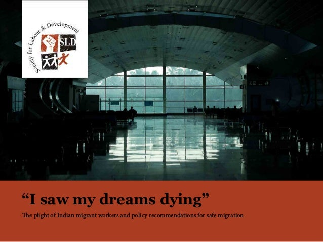 """1 The plight of Indian migrant workers and policy recommendations for safe migration """"I saw my dreams dying"""""""