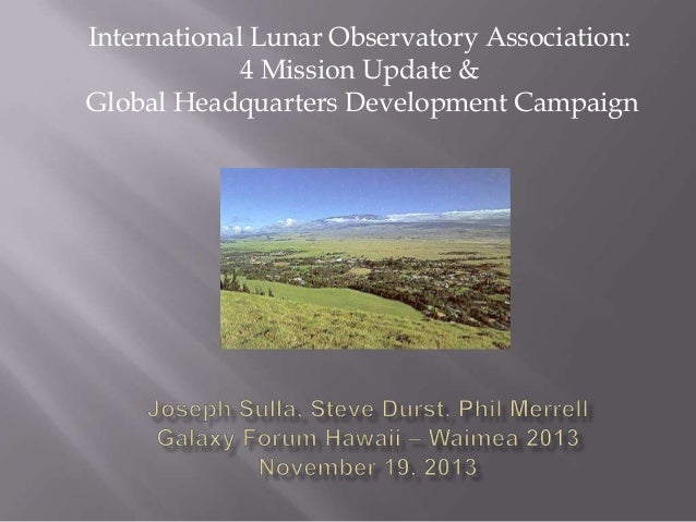International Lunar Observatory Association: 4 Mission Update & Global Headquarters Development Campaign