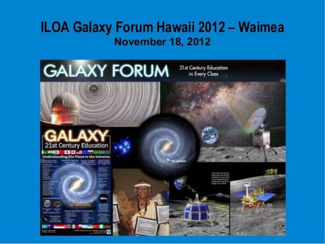 ILOA Galaxy Forum Hawaii 2012 – Waimea           November 18, 2012             Title             image...
