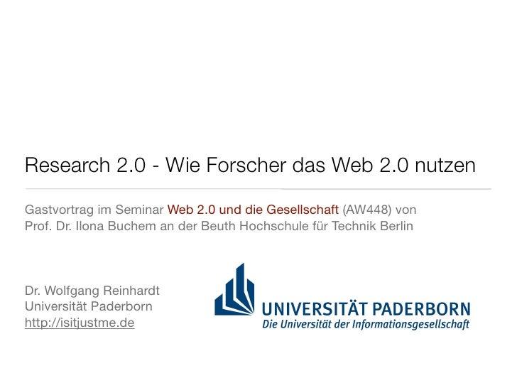 Research 2.0 - Wie Forscher das Web 2.0 nutzenGastvortrag im Seminar Web 2.0 und die Gesellschaft (AW448) vonProf. Dr. Ilo...