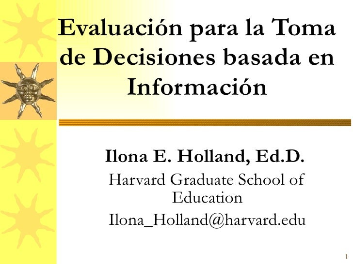 Evaluación para la Toma de Decisiones basada en Información Ilona E. Holland, Ed.D.  Harvard Graduate School of Education ...