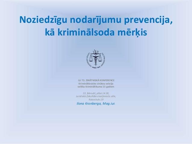 Noziedzīgu nodarījumu prevencija, kā kriminālsoda mērķis LU 73. ZINĀTNISKĀ KONFERENCE Krimināltiesisko zinātņu sekcija vel...