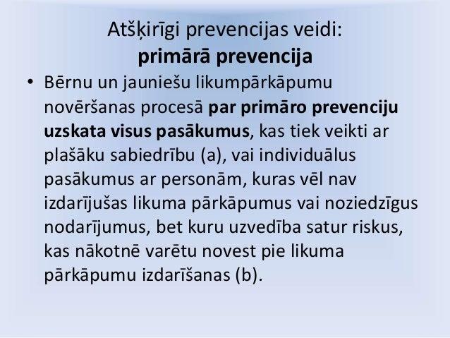 Atšķirīgi prevencijas veidi: primārā prevencija • Bērnu un jauniešu likumpārkāpumu novēršanas procesā par primāro prevenci...