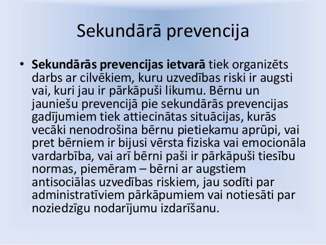 Sekundārā prevencija • Sekundārās prevencijas ietvarā tiek organizēts darbs ar cilvēkiem, kuru uzvedības riski ir augsti v...