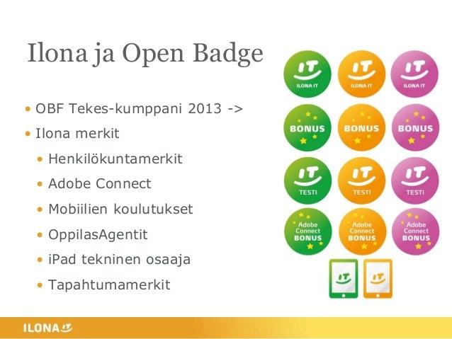 Ilona ja Open Badge • OBF Tekes-kumppani 2013 -> • Ilona merkit • Henkilökuntamerkit • Adobe Connect • Mobiilien koulutuks...