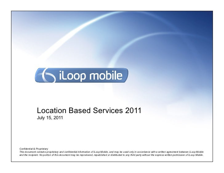 Location Based Services 2011               July 15, 2011Confidential & ProprietaryThis document contains proprietary and c...