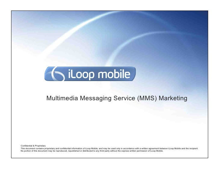 Multimedia Messaging Service (MMS) MarketingConfidential & ProprietaryThis document contains proprietary and confidential ...