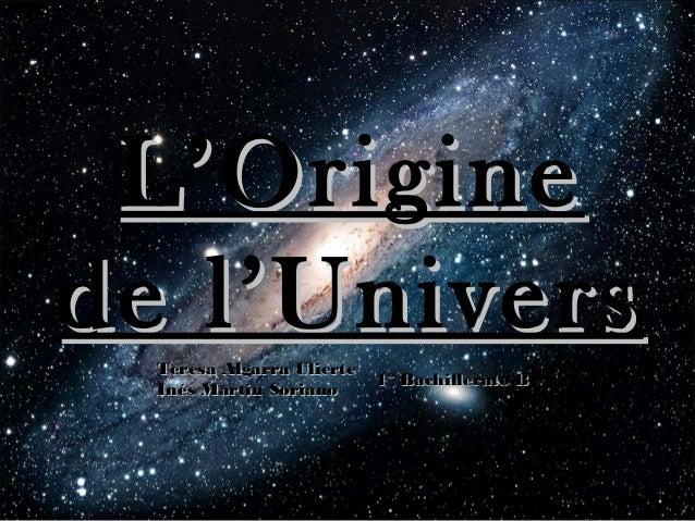 L'Origine de l'Univers Teresa Algarra Ulierte Inés Martín Soriano  1º Bachillerato B