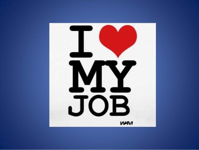 Eu sempre desejei ter um emprego que eu pudesse dizer que adorava!