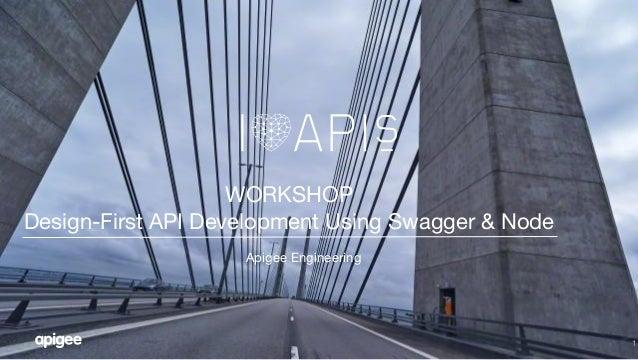 1 WORKSHOP Design-First API Development Using Swagger & Node Apigee Engineering