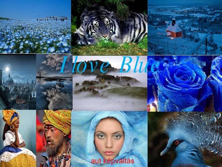 I love Blue aut képváltás