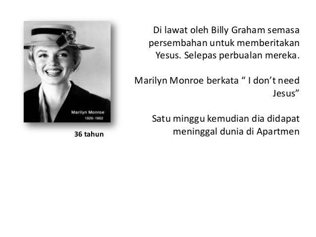 """Di lawat oleh Billy Graham semasa persembahan untuk memberitakan Yesus. Selepas perbualan mereka. Marilyn Monroe berkata """"..."""