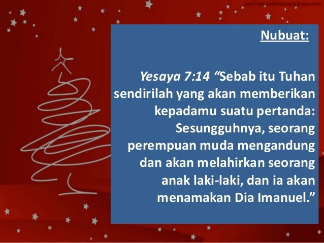 """Nubuat: Yesaya 7:14 """"Sebab itu Tuhan sendirilah yang akan memberikan kepadamu suatu pertanda: Sesungguhnya, seorang peremp..."""