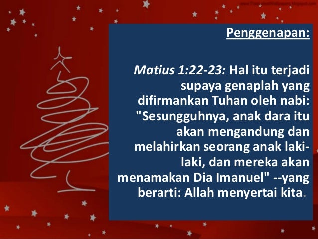 """Penggenapan: Matius 1:22-23: Hal itu terjadi supaya genaplah yang difirmankan Tuhan oleh nabi: """"Sesungguhnya, anak dara it..."""