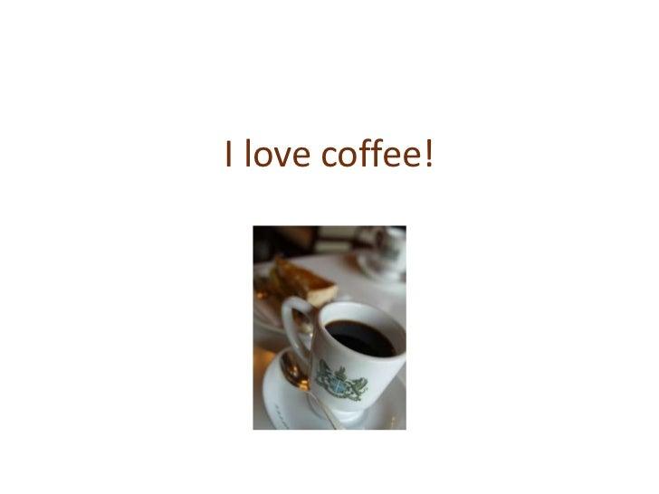 I love coffee!<br />