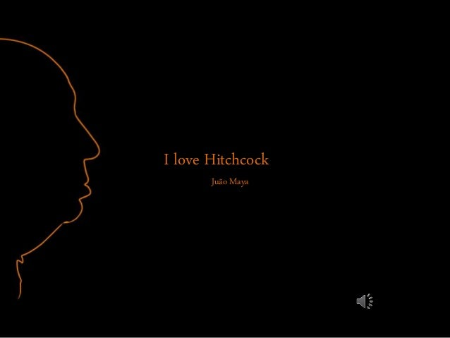 I love Hitchcock  Juão Maya