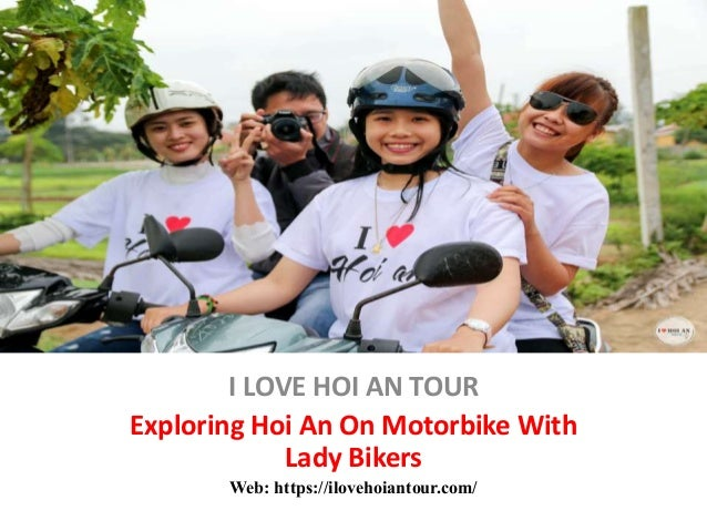 I LOVE HOI AN TOUR Exploring Hoi An On Motorbike With Lady Bikers Web: https://ilovehoiantour.com/