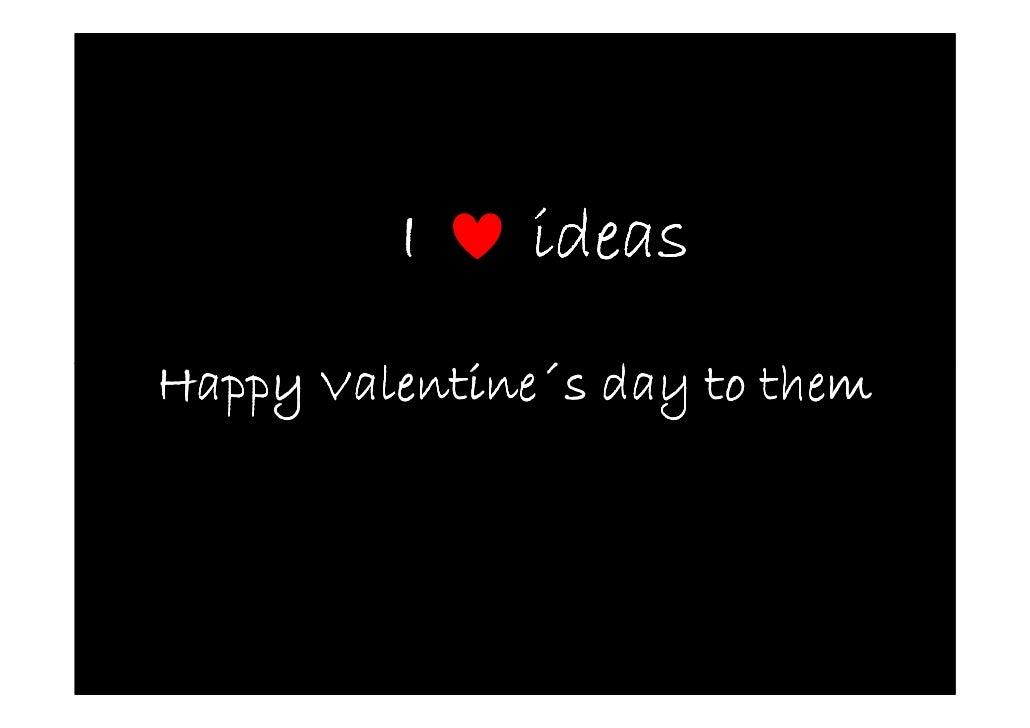 I     ideas Happy Valentine´s day to them       Valentine´