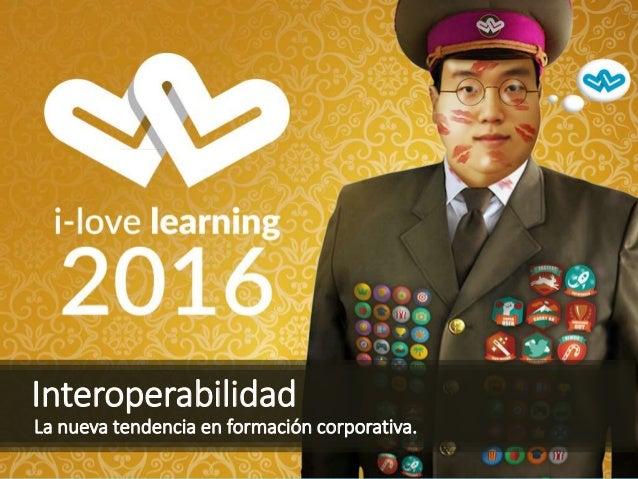Interoperabilidad La nueva tendencia en formación corporativa.
