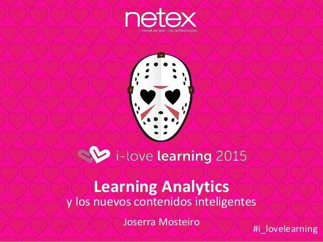 Learning Analytics y los nuevos contenidos inteligentes Joserra Mosteiro #i_lovelearning