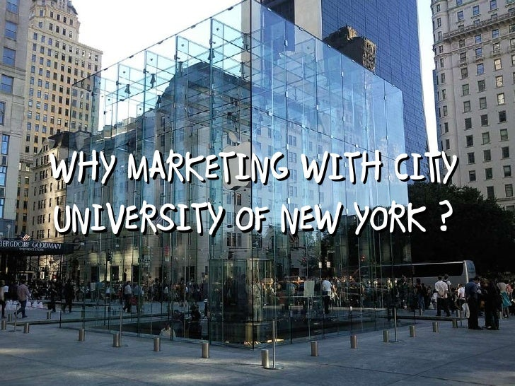 WHY MARKETING WITH CITY UNIVERSITY OF NEW YORK ?
