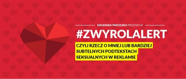Dagmara Pakulska, #ZwyrolAlert, czyli rzecz o mniej lub bardziej subtelnych podtekstach seksualnych w reklamie, I ♥ Social...