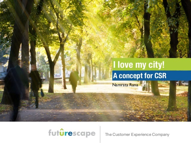 I love my city!  A concept for CSR  Namrata Rana  The Customer Experience Company