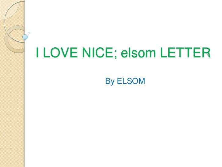 I LOVE NICE; elsom LETTER<br />By ELSOM<br />