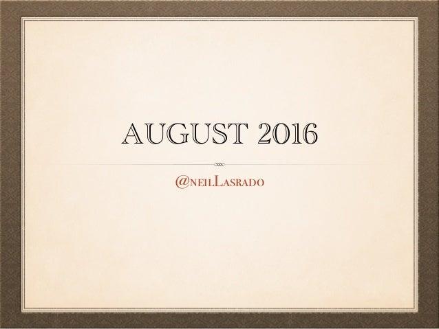 AUGUST 2016 @neilLasrado