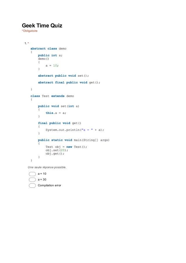GeekTimeQuiz *Obligatoire 1.* Uneseuleréponsepossible. a=10 a=30 Compilationerror