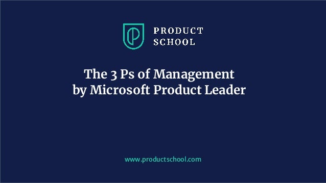www.productschool.com The 3 Ps of Management by Microsoft Product Leader