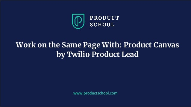 Work on the Same Page With: Product Canvas by Twilio Product Lead