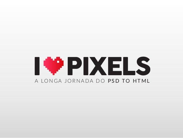 PIXELSIA LONGA JORNADA DO PSD TO HTML