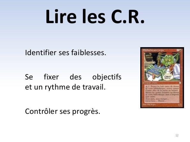 Lire les C.R.  12  Identifier ses faiblesses.  Se fixer des objectifs  et un rythme de travail.  Contrôler ses progrès.