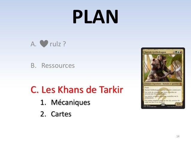 PLAN  14  A. rulz ?  B. Ressources  C. Les Khans de Tarkir  1. Mécaniques  2. Cartes