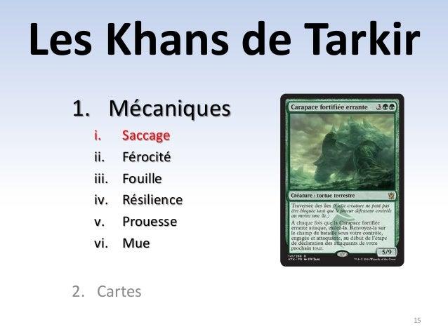 Les Khans de Tarkir  15  1. Mécaniques  i. Saccage  ii. Férocité  iii. Fouille  iv. Résilience  v. Prouesse  vi. Mue  2. C...