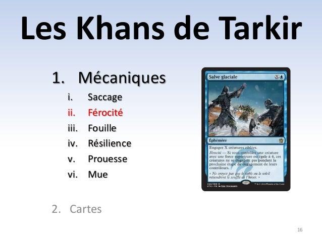 Les Khans de Tarkir  16  1. Mécaniques  i. Saccage  ii. Férocité  iii. Fouille  iv. Résilience  v. Prouesse  vi. Mue  2. C...