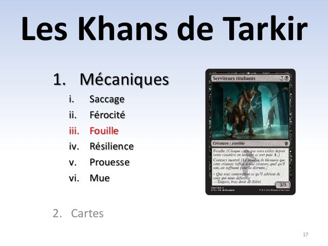 Les Khans de Tarkir  17  1. Mécaniques  i. Saccage  ii. Férocité  iii. Fouille  iv. Résilience  v. Prouesse  vi. Mue  2. C...