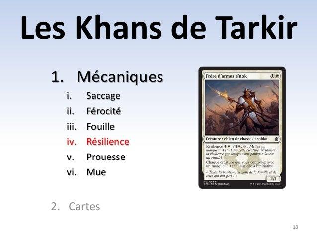 Les Khans de Tarkir  18  1. Mécaniques  i. Saccage  ii. Férocité  iii. Fouille  iv. Résilience  v. Prouesse  vi. Mue  2. C...