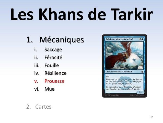 Les Khans de Tarkir  19  1. Mécaniques  i. Saccage  ii. Férocité  iii. Fouille  iv. Résilience  v. Prouesse  vi. Mue  2. C...